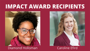 Diamond Holloman and Caroline Efird, Impact Award winners